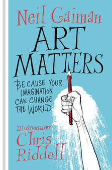 Art Matters: Because Your Imagination Can Change the World by Neil Gaiman Illustrated by Chris Riddell