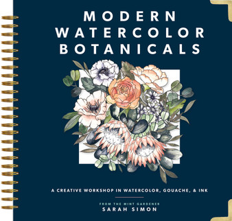 Modern Watercolor Botanicals : A Creative Workshop in Watercolor, Gouache, & Ink