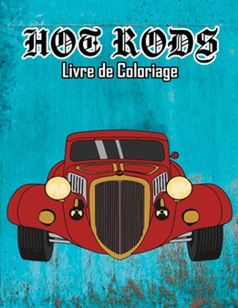 Hot Rods Livre De Coloriage Vol. 1