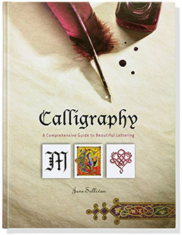 Calligraphy: A Comprehensive Guide to Beautiful Lettering