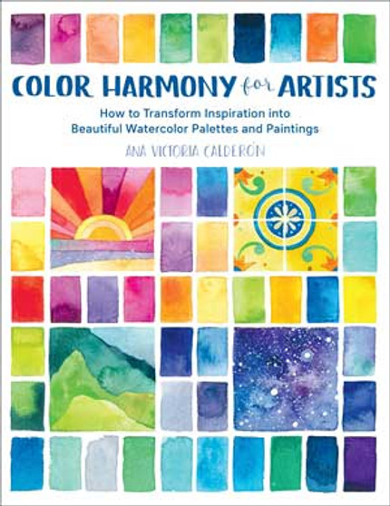 Color Harmony for Artists: How to Transform Inspiration into Beautiful Watercolor Palettes and Paintings