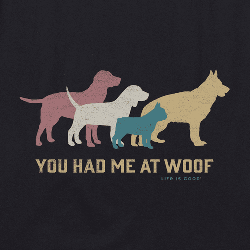 Life is Good - You Had Me At Woof Tee