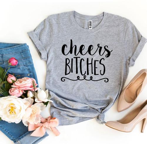 Cheers Bitches T-shirt