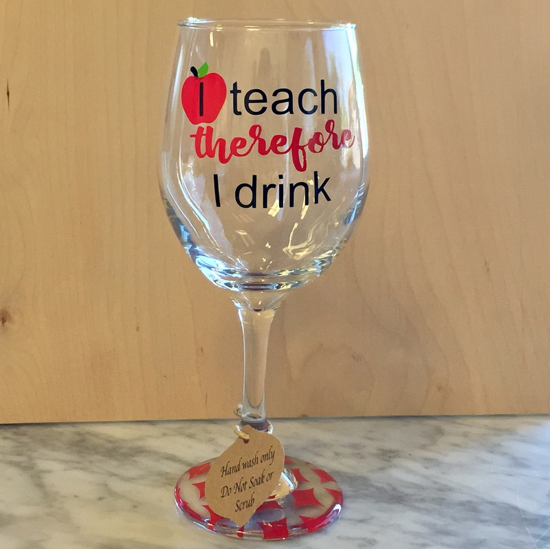 """""""I Teach Therefore I Drink"""" Wine Glass"""