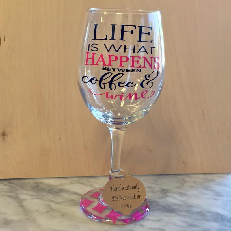 """Life Is What Happens Between Coffee & Wine"" - Wine Glass"