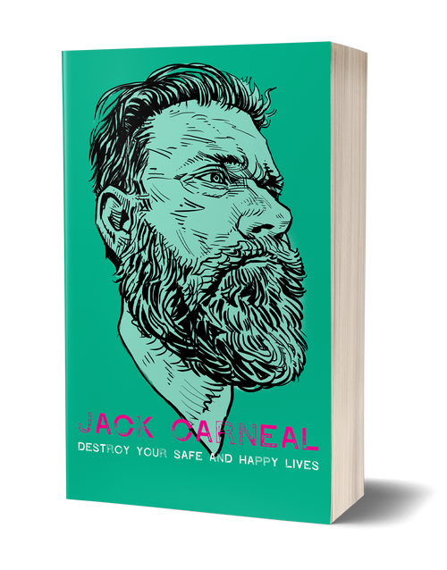 Destroy Your Safe And Happy Lives by Jack Carneal