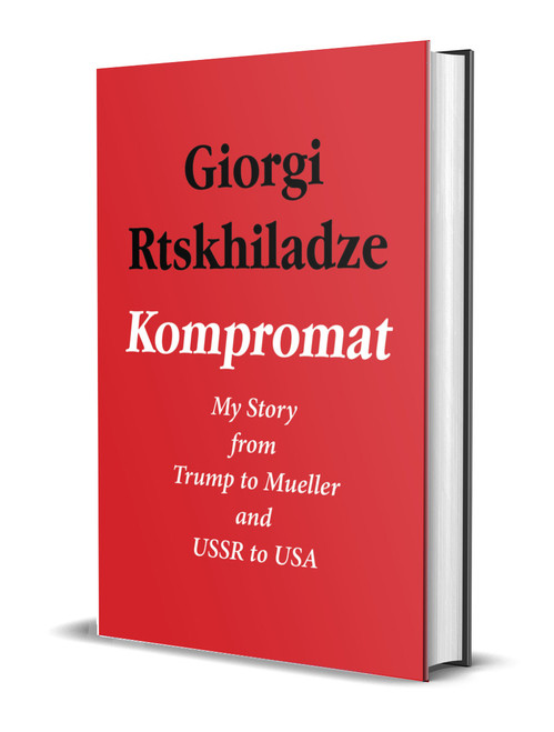 Kompromat: My Story from Trump to Mueller and USSR to USA [Signed] by Giorgi Rtskhiladze