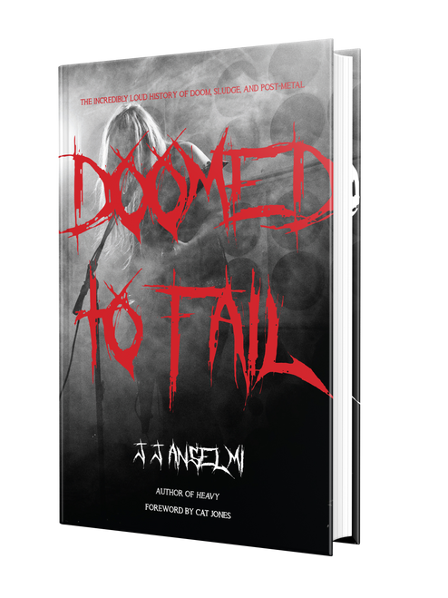 Doomed to Fail: The Incredibly Loud History of Doom, Sludge, and Post-Metal by J. J. Anselmi