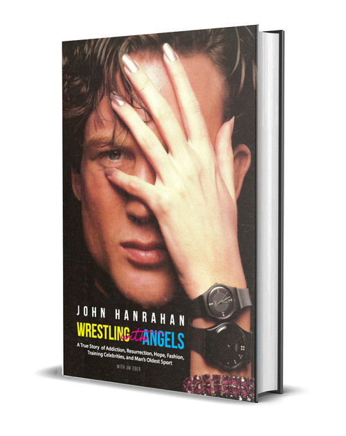 Wrestling with Angels: A True Story of Addiction, Resurrection, Hope, Fashion, Training Celebrities, and Man's Oldest Sport [Signed] by John Hanrahan