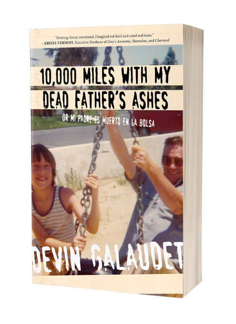 10,000 Miles With My Dead Father's Ashes: Or Mi Padre es Muerto en la Bolsa [Signed] by Devin Galaudet