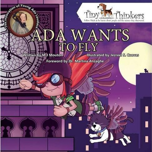 Ada Wants to Fly: The Innovation of a Young Ada Lovelace [Tiny Thinkers Series] by M. J. Mouton