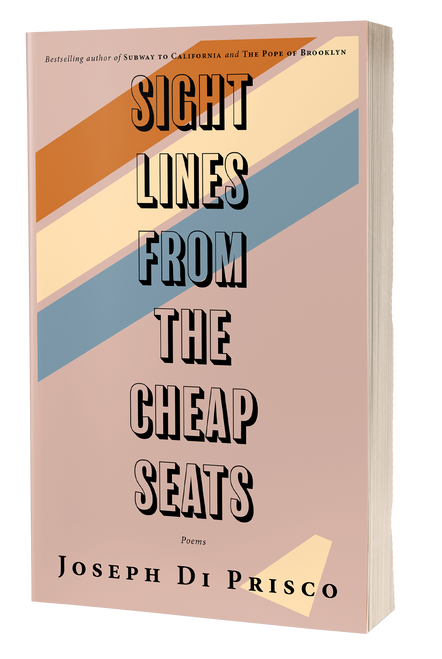 Sightlines From the Cheap Seats by Joseph Di Prisco