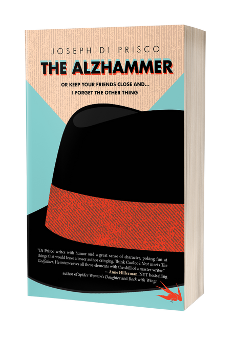 The Alzhammer: Or Keep Your Friends Close and I Forget the Other Thing by Joseph Di Prisco