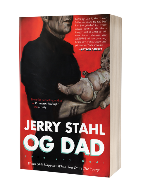 OG (Old Guy) Dad: Weird Shit Happens When You Don't Die Young by Jerry Stahl