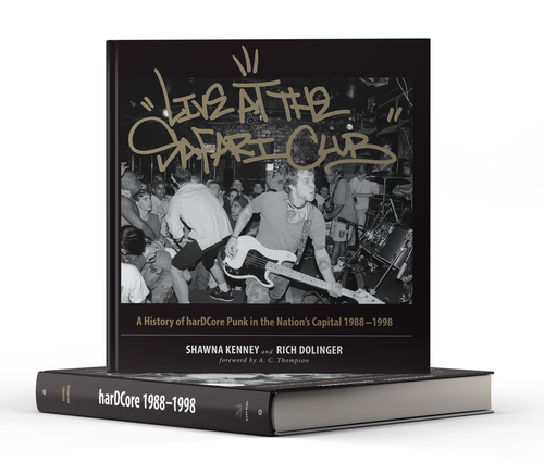 Live at the Safari Club: A History of harDCcore Punk in the Nation's Capital 1988-1998 [signed deluxe edition] by Shawna Kenney and Rich Dollinger