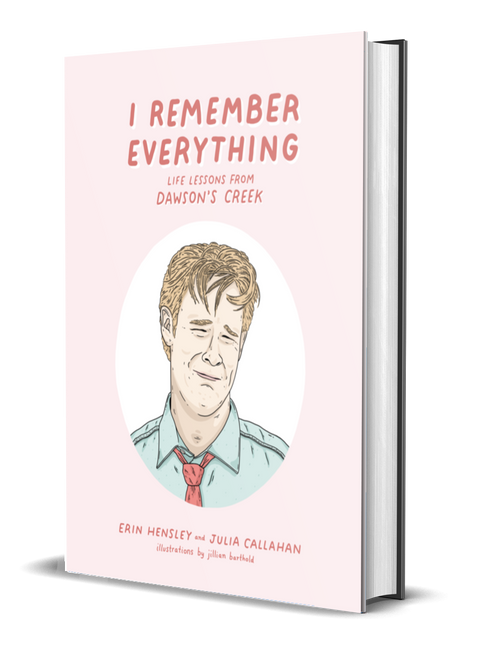 I Remember Everything: Life Lessons from Dawson's Creek [signed] by Erin Hensley and Julia Callahan
