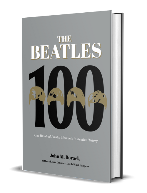 The Beatles 100: One Hundred Pivotal Moments in Beatles History [Signed] by John M. Borack