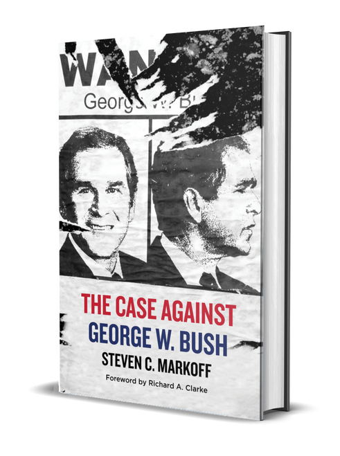 The Case Against George W. Bush [Signed] by Steven C. Markoff