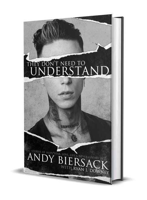 They Don't Need to Understand: Stories of Hope, Fear, Family, Life, and Never Giving In [signed] by Andy Biersack with Ryan J. Downey