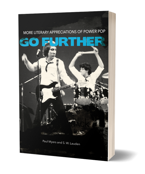 Go Further: More Literary Appreciations of Power Pop [signed] by Paul Myers and S. W. Lauden