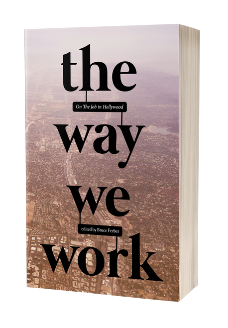 The Way We Work: On The Job in Hollywood by Bruce Ferber