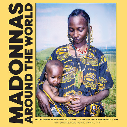 Madonnas Around the World by Edward S. Ross PhD and Sandra Miller Ross PhD