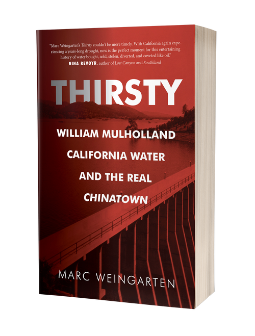 Thirsty:  William Mulholland, California Water, and the Real Chinatown [paperback] by Marc Weingarten