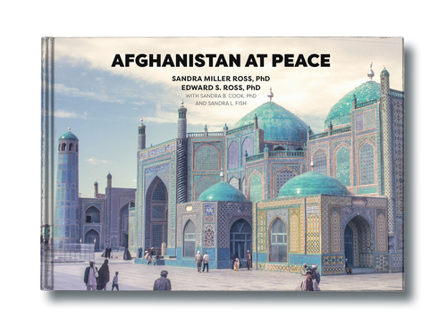 Afghanistan at Peace by Sandra Miller Ross PhD and Edward S. Ross PhD