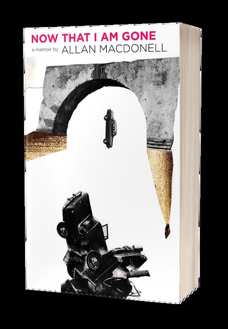 Now That I Am Gone: A Memoir Beyond Recall by Allan MacDonell