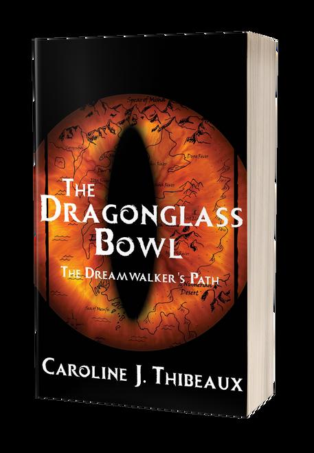The Dragonglass Bowl: The Dream Walker's Path by Caroline J. Thibeaux
