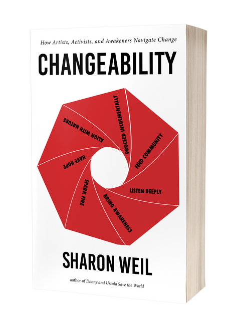 ChangeAbility: How Artists, Activists, and Awakeners Navigate Change  [paperback] by Sharon Weil