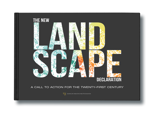 The New Landscape Declaration: A Call to Action for the Twenty-First Century edited by Landscape Architecture Foundation