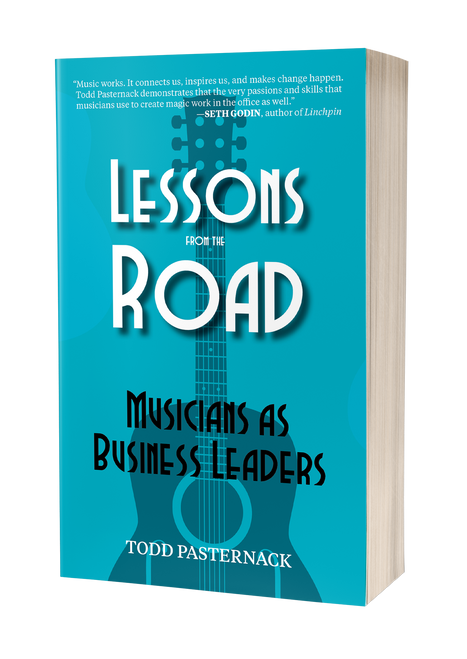 Lessons from the Road: Musicians as Business Leaders by Todd Pasternack