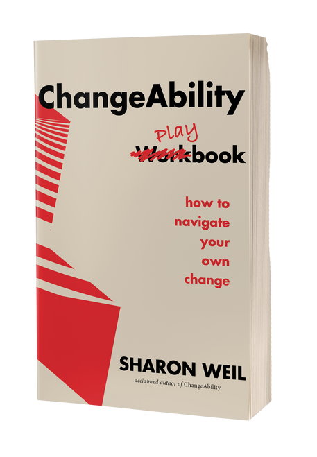 ChangeAbility Playbook: How To Navigate Your Own Change by Sharon Weil