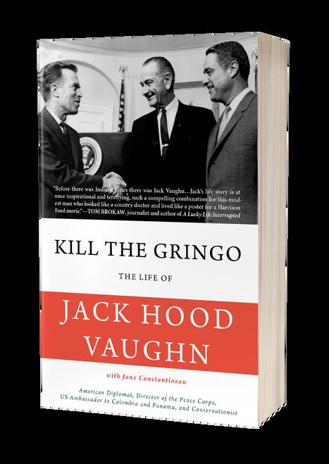 Kill the Gringo: The Life of Jack Vaughn by Jack Hood Vaughn