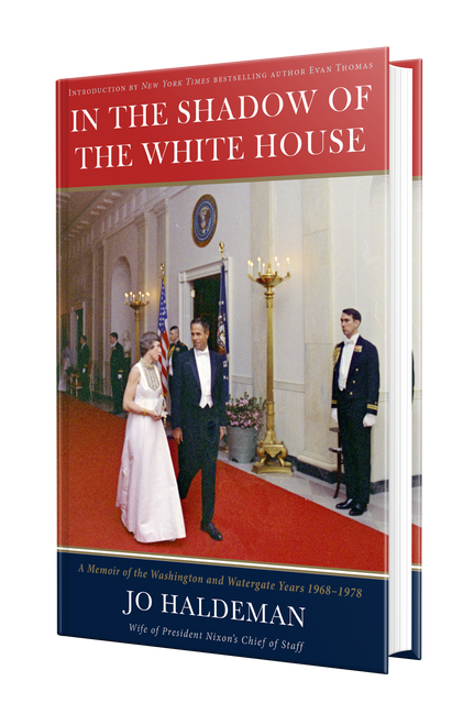 In the Shadow of the White House: A Memoir of the Washington and Watergate Years, 1968-1978  by Jo Haldeman
