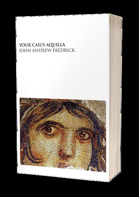 Your Caius Aquilla by John Andrew Fredrick