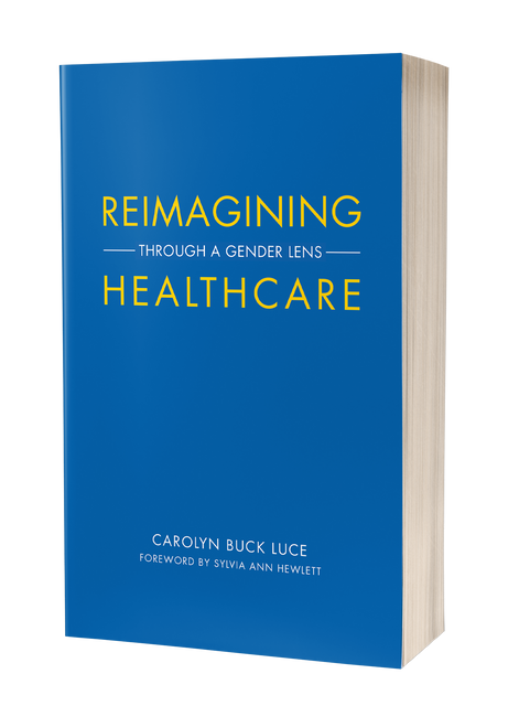 Reimagining Healthcare: Through a Gender Lens by Carolyn Buck Luce