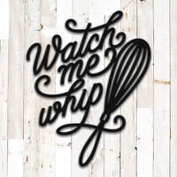 Watch Me Whip Kitchen Wall Art