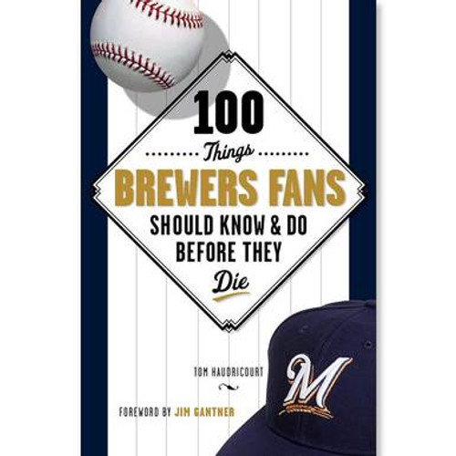 100 Things Brewers Fans Should Know and Do Before