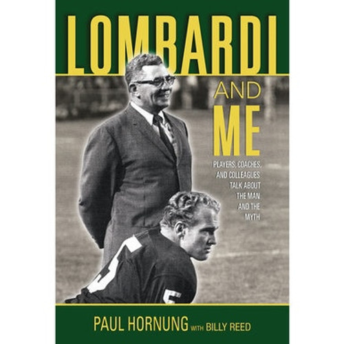 Lombardi and Me - Players, Coaches and Colleagues