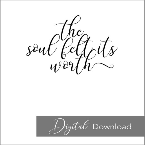 The Soul Felt Its Worth {PRINTABLE}