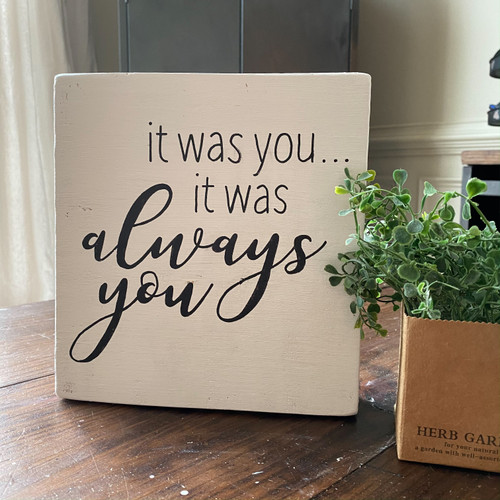 It Was Always You {White Tabletop Block}