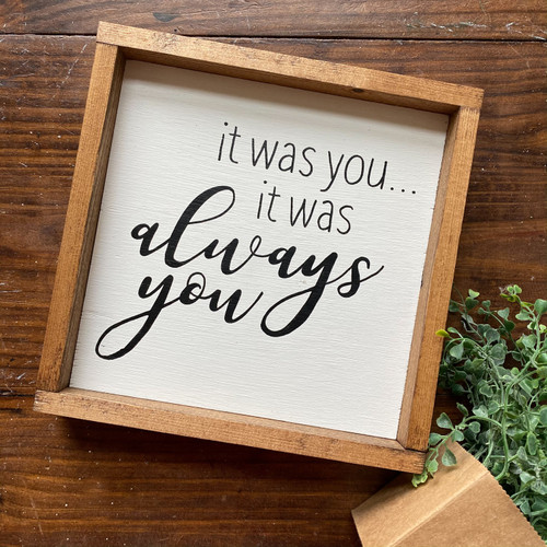 It Was Always You {Framed}