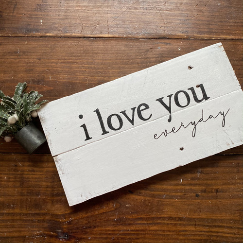 i love you everyday {distressed white reclaimed wood}