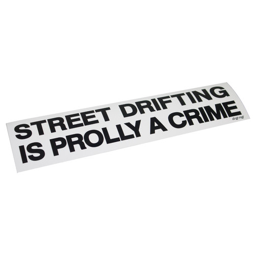 Street Drifting is Prolly a Crime Bumper Sticker