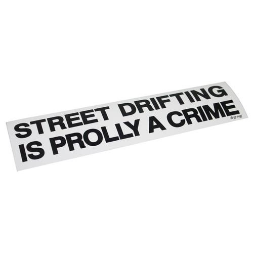 Street Drifting is Prolly a Crime Bumper Sticker