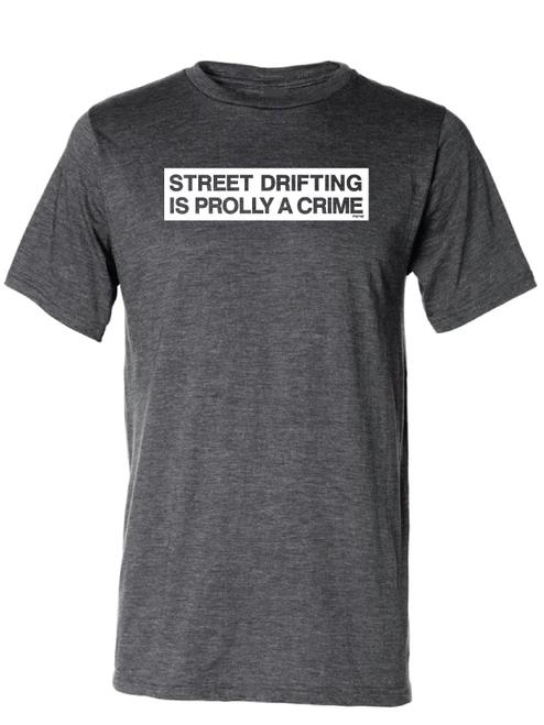 Street Drifting is Prolly a Crime Heather Grey T-Shirt by Driff Raff