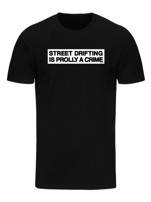 Street Drifting is Prolly a Crime Black T-Shirt by Driff Raff