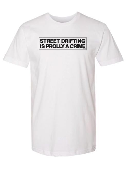 Street Drifting is Prolly a Crime White T-Shirt by Driff Raff